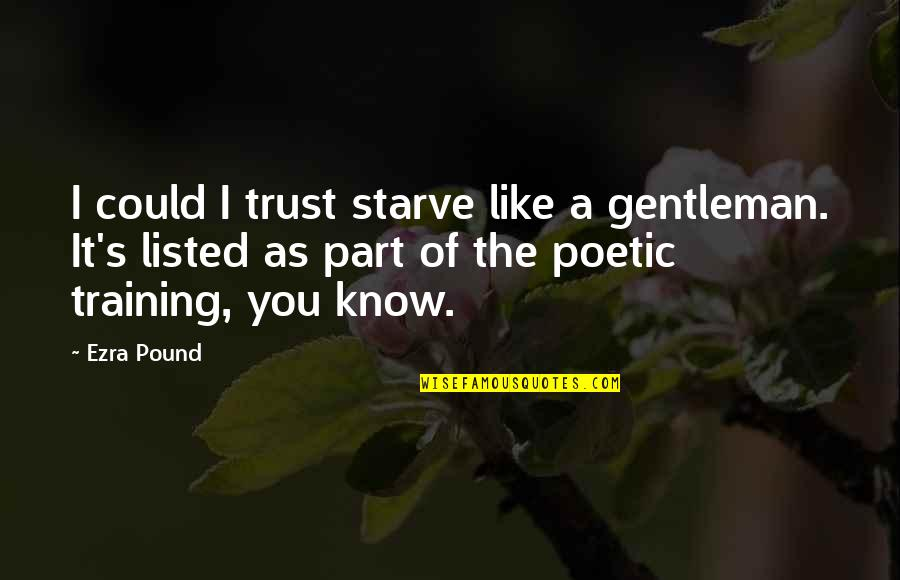 Starve Quotes By Ezra Pound: I could I trust starve like a gentleman.