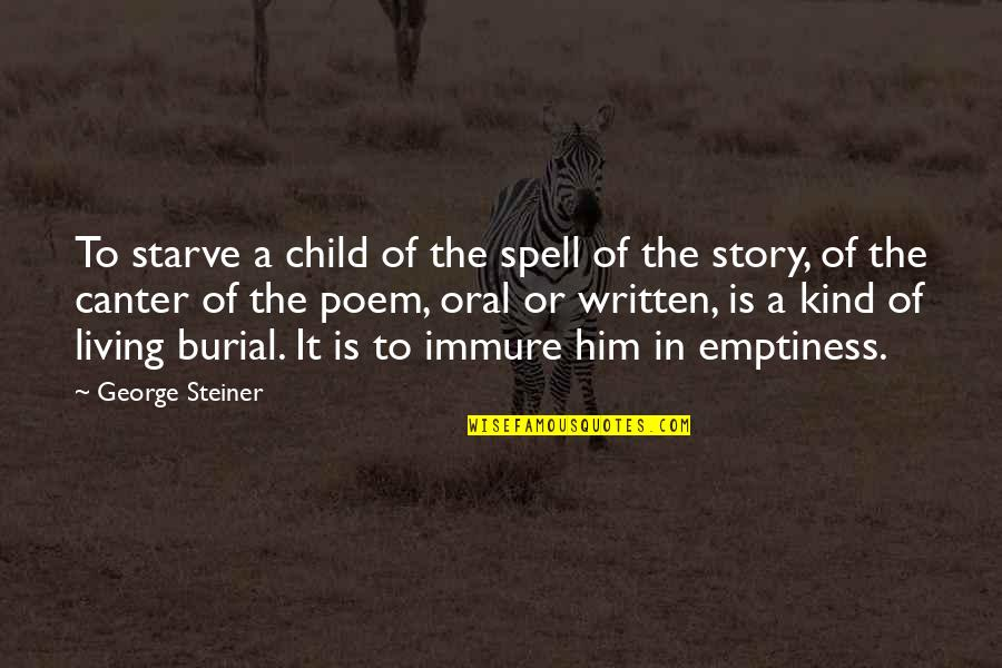 Starve Quotes By George Steiner: To starve a child of the spell of