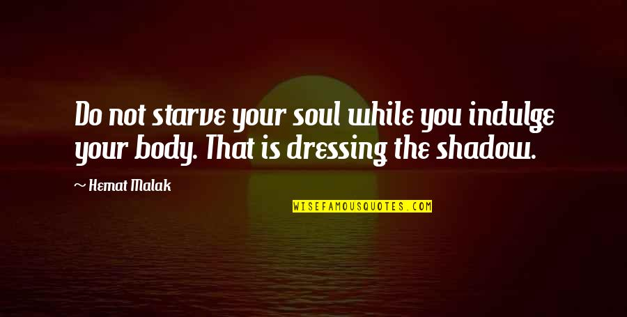Starve Quotes By Hemat Malak: Do not starve your soul while you indulge