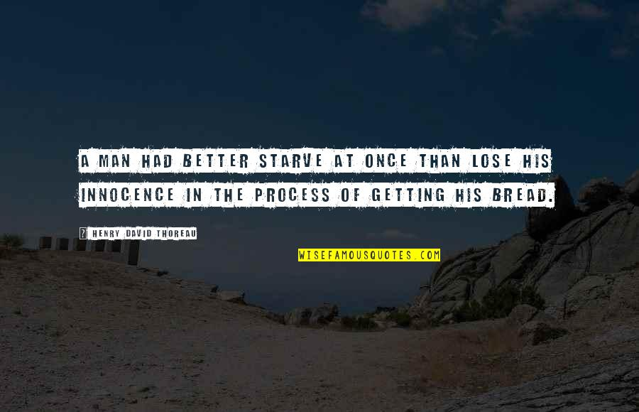 Starve Quotes By Henry David Thoreau: A man had better starve at once than