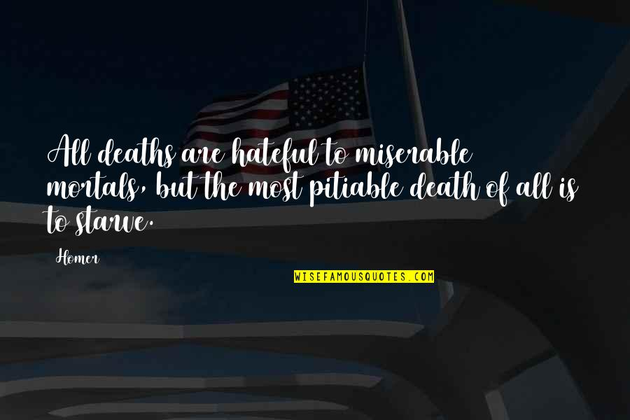 Starve Quotes By Homer: All deaths are hateful to miserable mortals, but