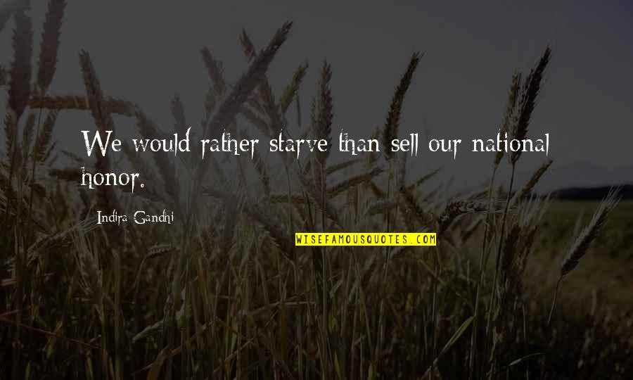 Starve Quotes By Indira Gandhi: We would rather starve than sell our national