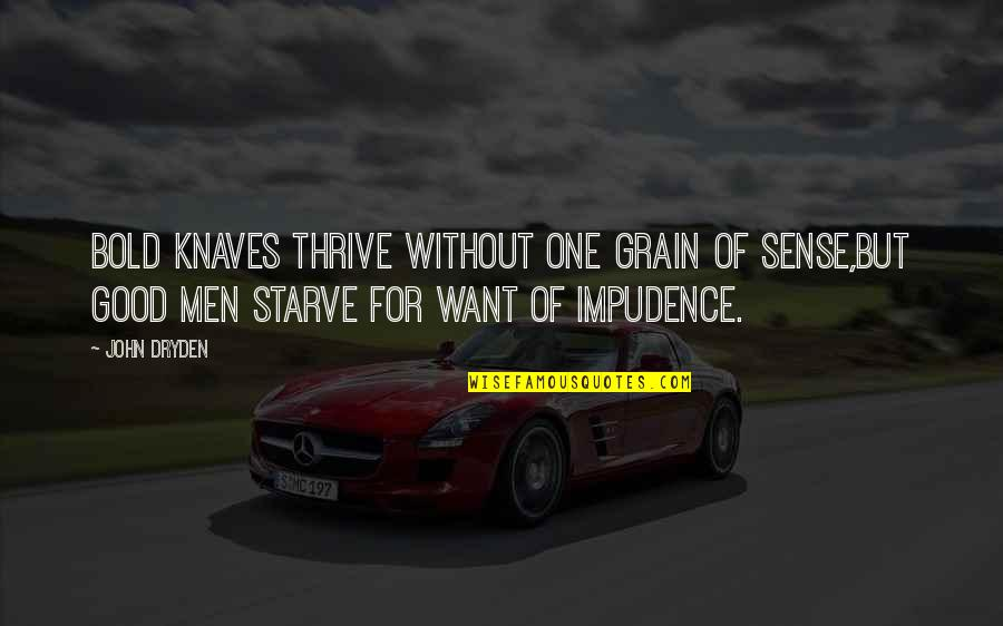 Starve Quotes By John Dryden: Bold knaves thrive without one grain of sense,But