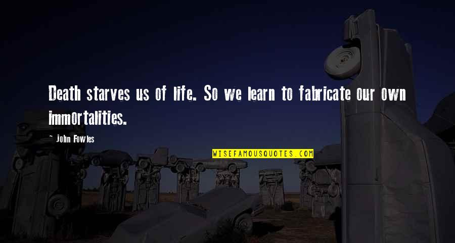 Starve Quotes By John Fowles: Death starves us of life. So we learn