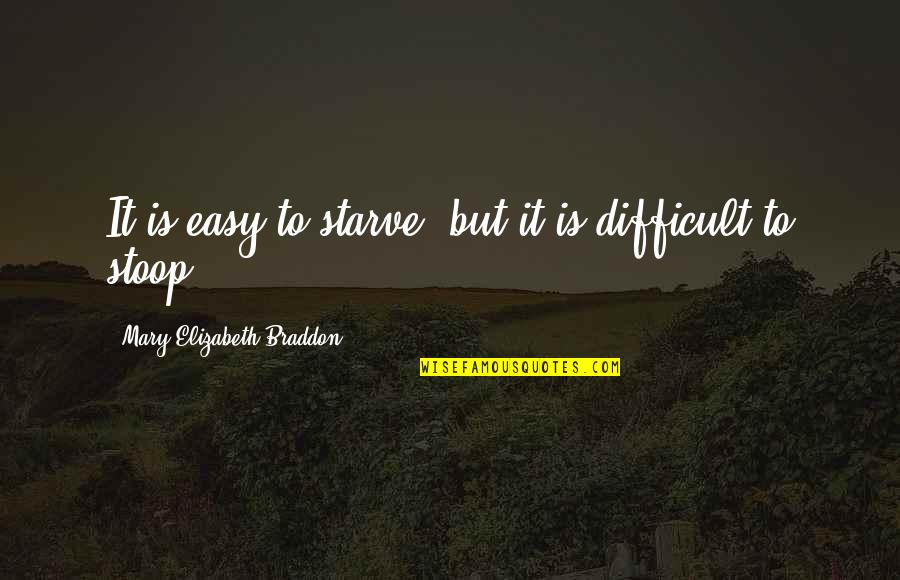 Starve Quotes By Mary Elizabeth Braddon: It is easy to starve, but it is