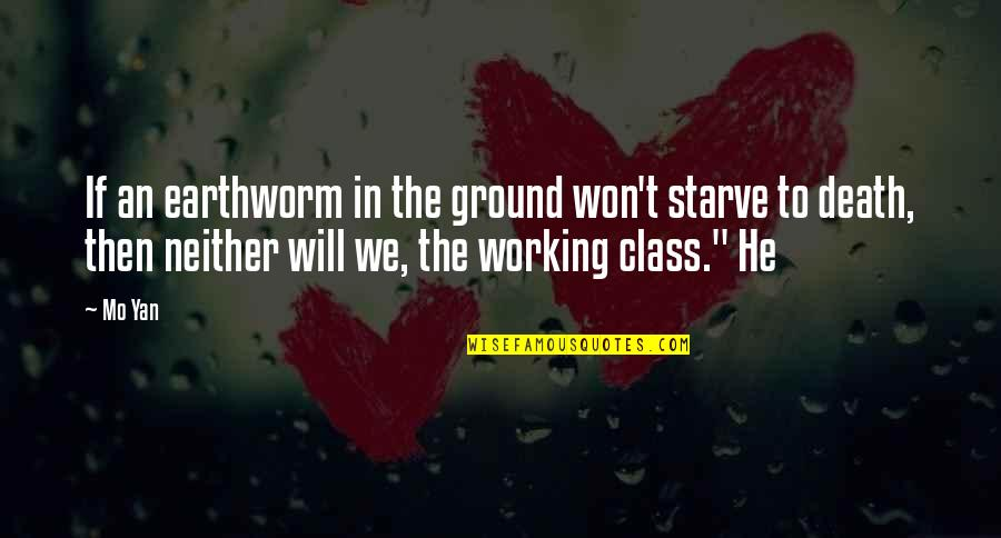 Starve Quotes By Mo Yan: If an earthworm in the ground won't starve