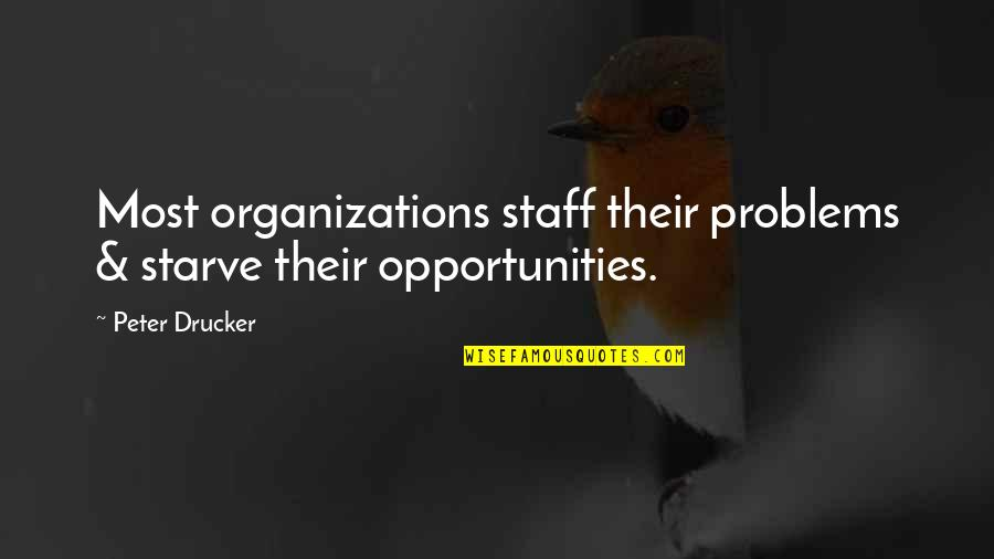 Starve Quotes By Peter Drucker: Most organizations staff their problems & starve their