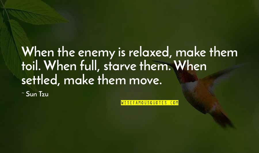 Starve Quotes By Sun Tzu: When the enemy is relaxed, make them toil.
