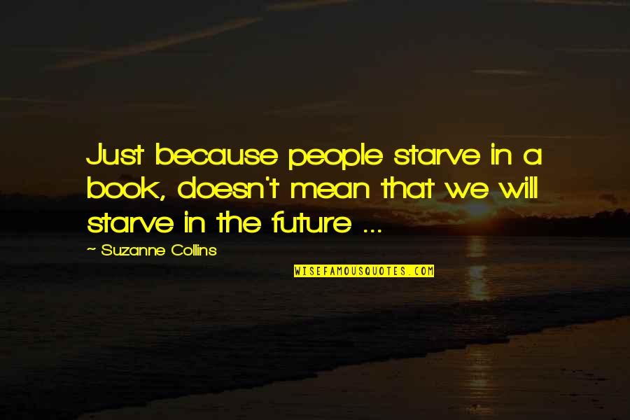 Starve Quotes By Suzanne Collins: Just because people starve in a book, doesn't