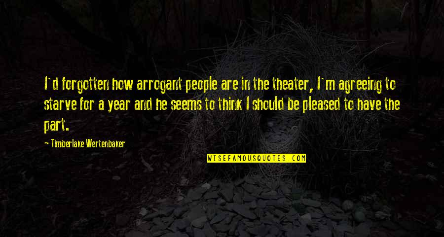 Starve Quotes By Timberlake Wertenbaker: I'd forgotten how arrogant people are in the