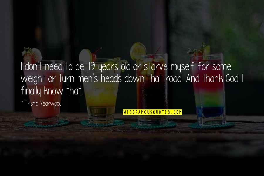 Starve Quotes By Trisha Yearwood: I don't need to be 19 years old