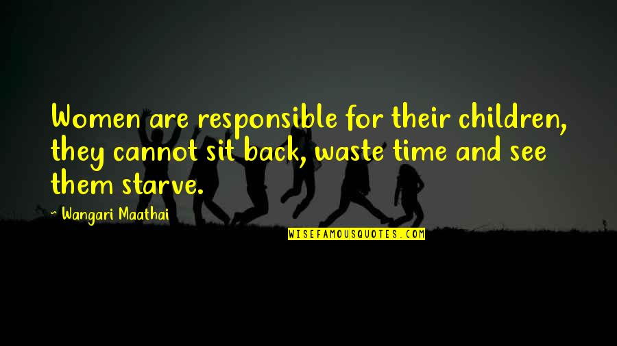 Starve Quotes By Wangari Maathai: Women are responsible for their children, they cannot