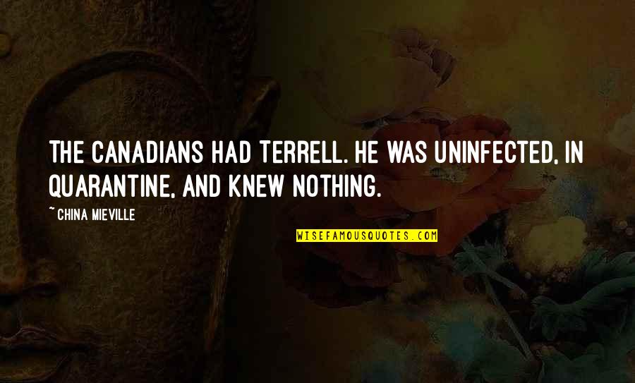 State Of Origin Quotes By China Mieville: The Canadians had Terrell. He was uninfected, in