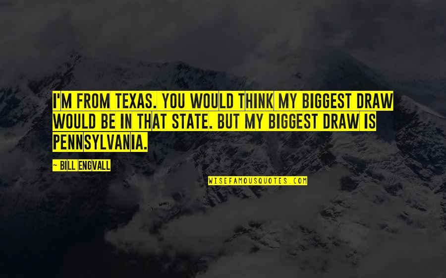 State Of Texas Quotes By Bill Engvall: I'm from Texas. You would think my biggest