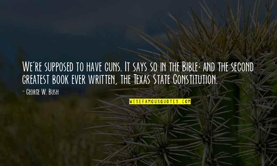 State Of Texas Quotes By George W. Bush: We're supposed to have guns. It says so