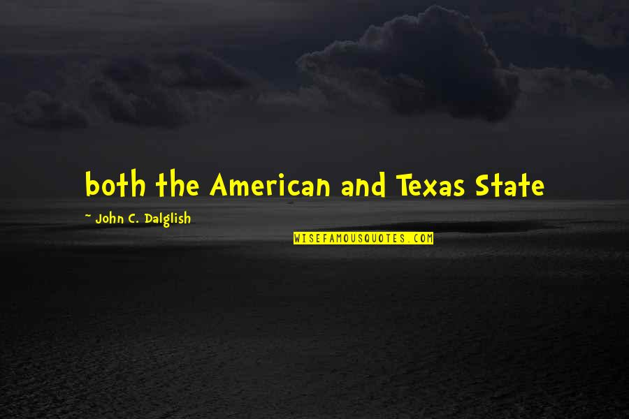 State Of Texas Quotes By John C. Dalglish: both the American and Texas State