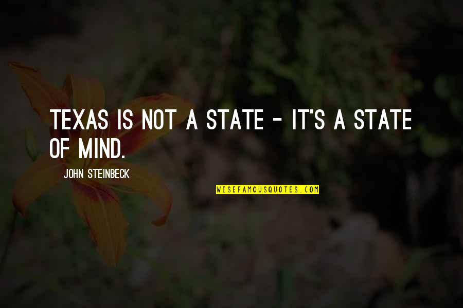 State Of Texas Quotes By John Steinbeck: Texas is not a state - it's a