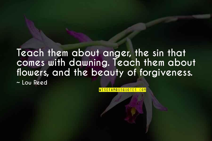 State Of Texas Quotes By Lou Reed: Teach them about anger, the sin that comes