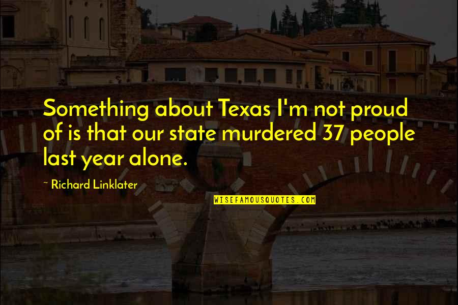 State Of Texas Quotes By Richard Linklater: Something about Texas I'm not proud of is