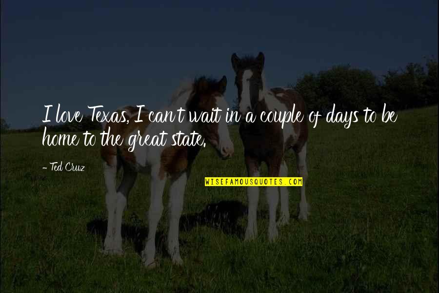State Of Texas Quotes By Ted Cruz: I love Texas, I can't wait in a