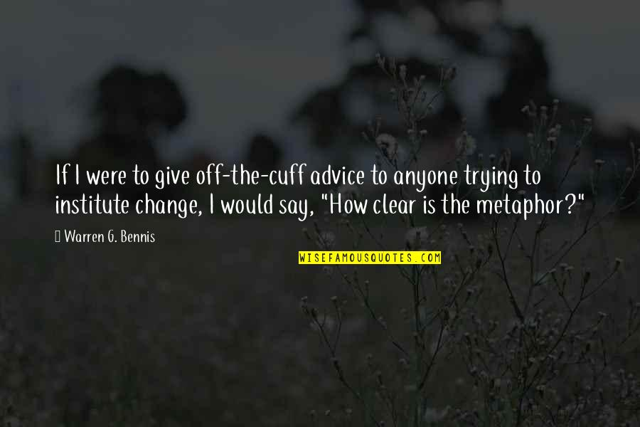 State Of Texas Quotes By Warren G. Bennis: If I were to give off-the-cuff advice to