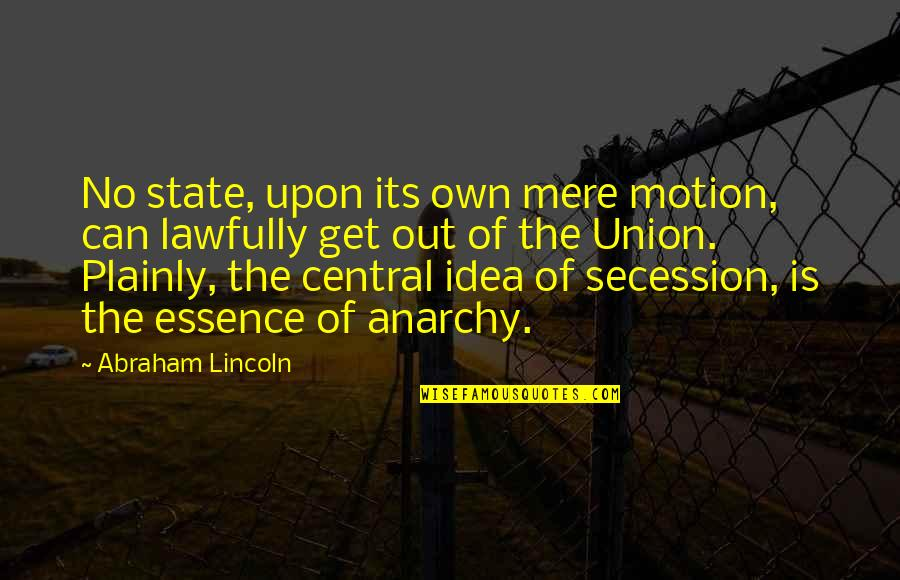 State Of Union Quotes By Abraham Lincoln: No state, upon its own mere motion, can