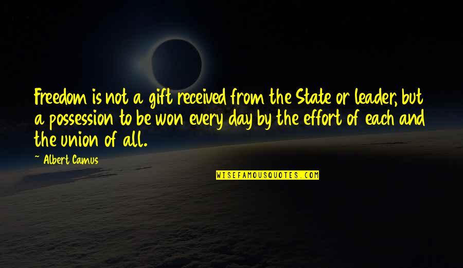 State Of Union Quotes By Albert Camus: Freedom is not a gift received from the