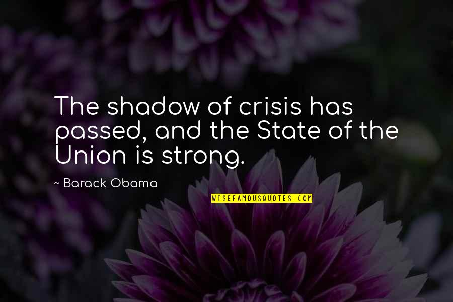 State Of Union Quotes By Barack Obama: The shadow of crisis has passed, and the