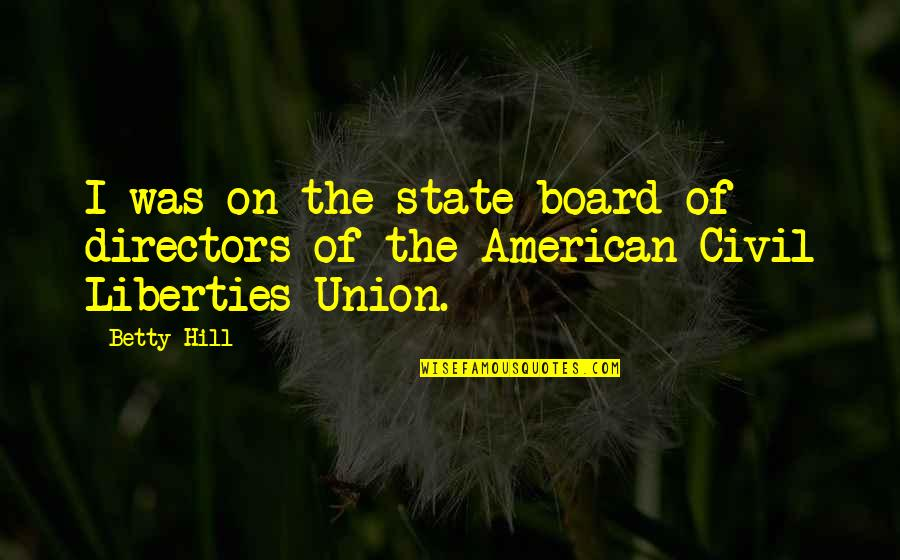 State Of Union Quotes By Betty Hill: I was on the state board of directors