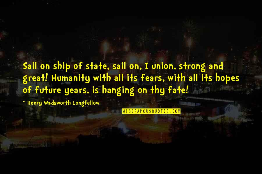 State Of Union Quotes By Henry Wadsworth Longfellow: Sail on ship of state, sail on, I