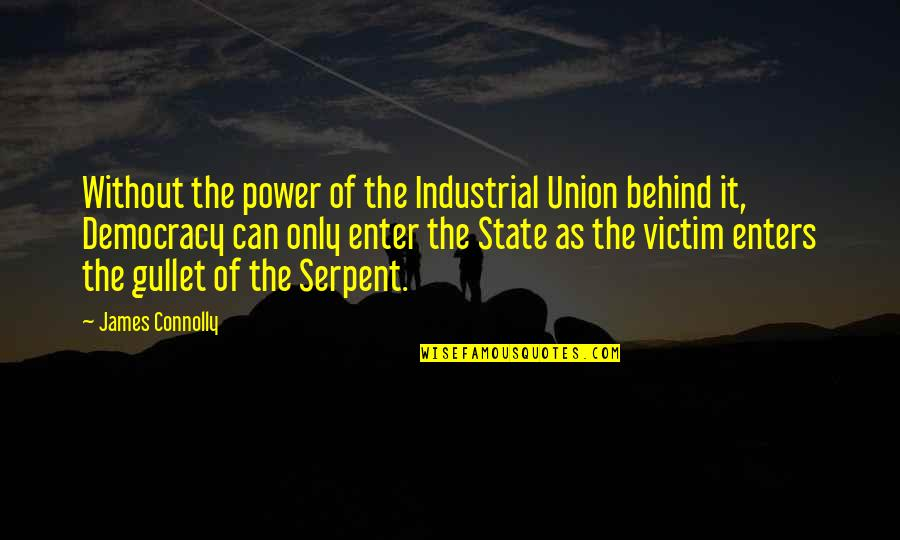State Of Union Quotes By James Connolly: Without the power of the Industrial Union behind
