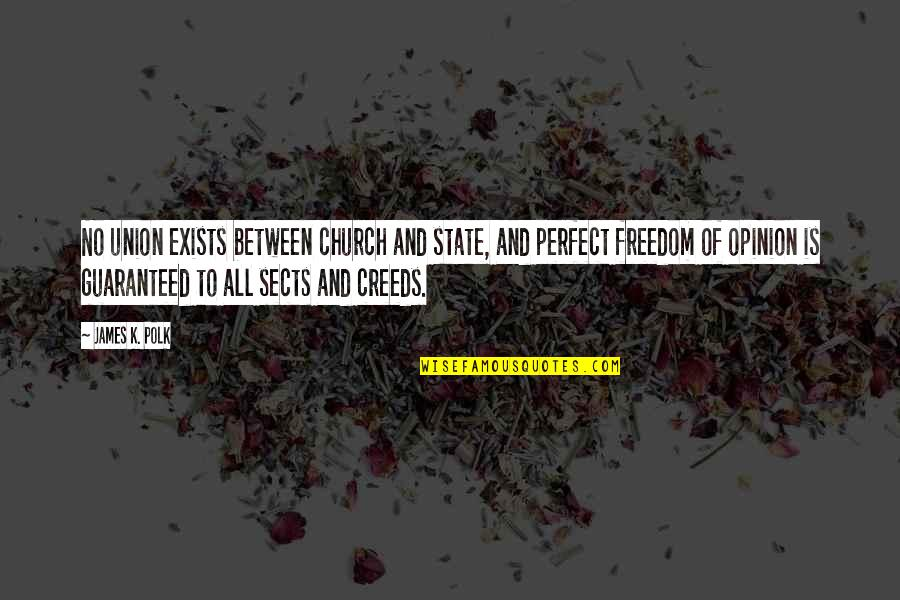 State Of Union Quotes By James K. Polk: No union exists between church and state, and