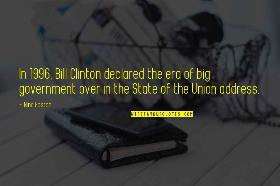 State Of Union Quotes By Nina Easton: In 1996, Bill Clinton declared the era of