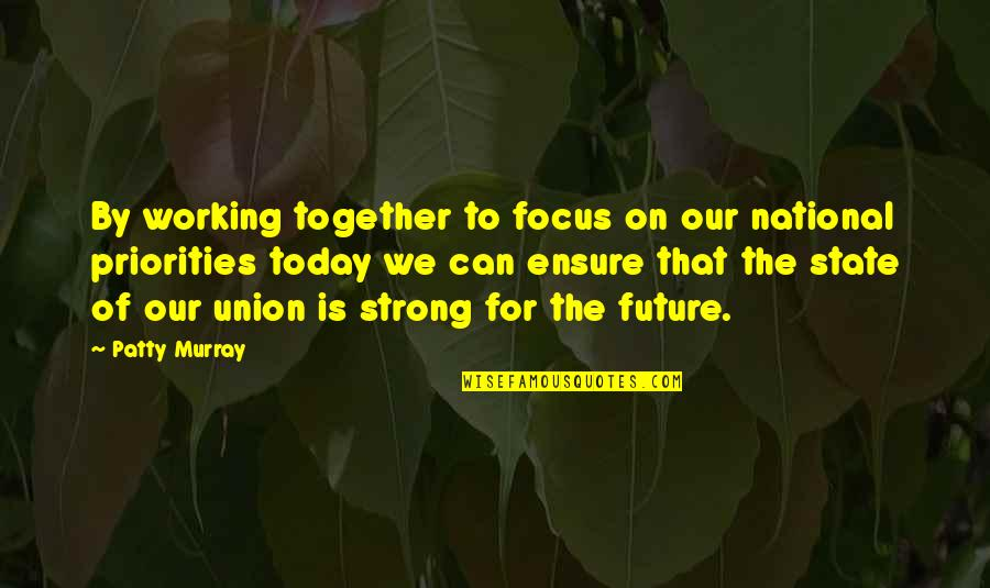 State Of Union Quotes By Patty Murray: By working together to focus on our national