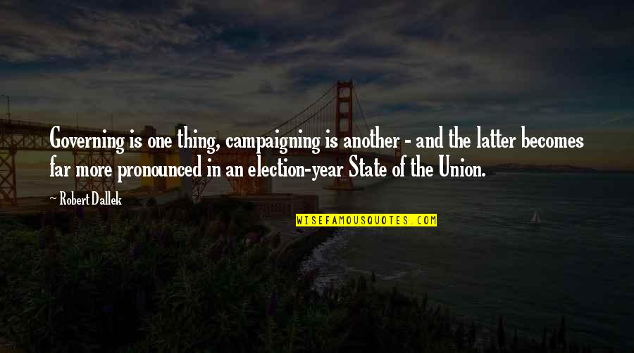 State Of Union Quotes By Robert Dallek: Governing is one thing, campaigning is another -