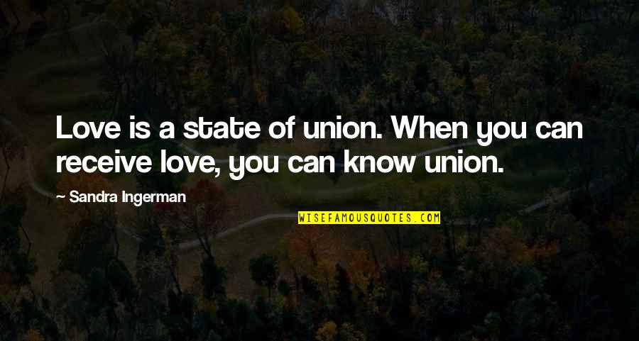 State Of Union Quotes By Sandra Ingerman: Love is a state of union. When you