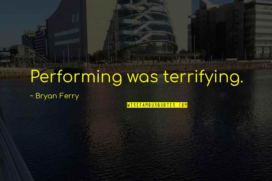 Statement Necklaces Quotes By Bryan Ferry: Performing was terrifying.