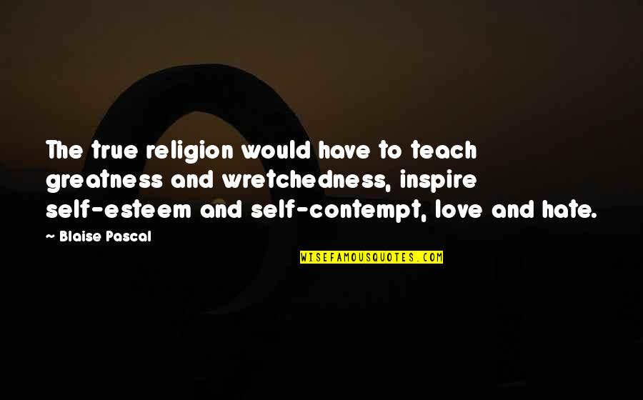 Statistical Birthday Quotes By Blaise Pascal: The true religion would have to teach greatness