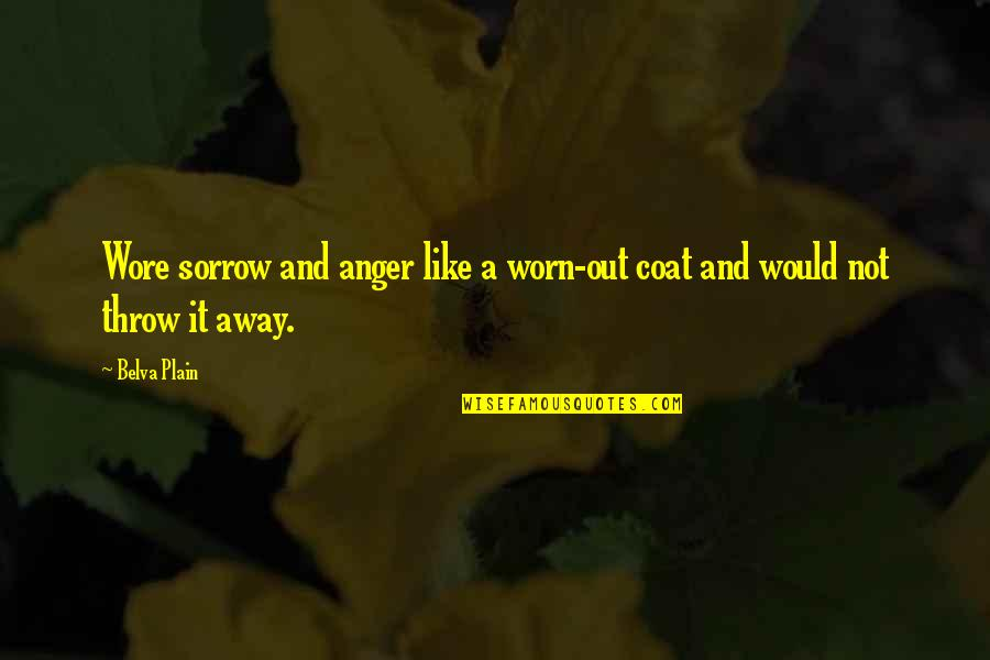 Statistics Numbers Quotes By Belva Plain: Wore sorrow and anger like a worn-out coat