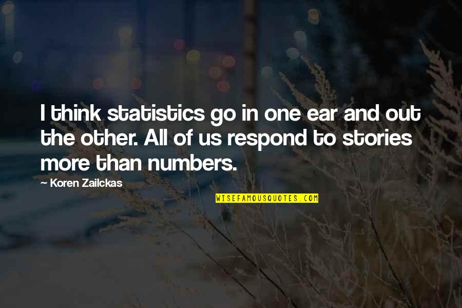 Statistics Numbers Quotes By Koren Zailckas: I think statistics go in one ear and