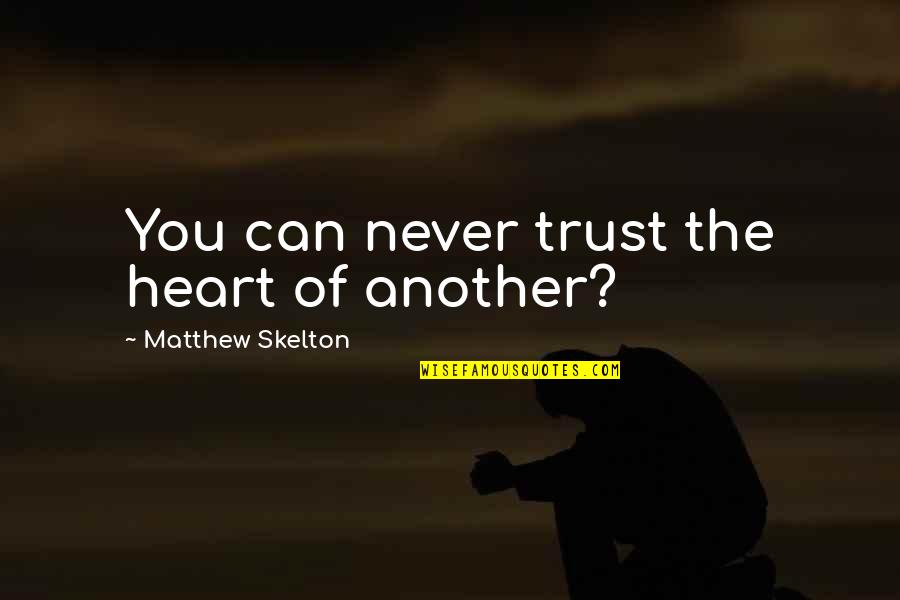 Statistics Numbers Quotes By Matthew Skelton: You can never trust the heart of another?