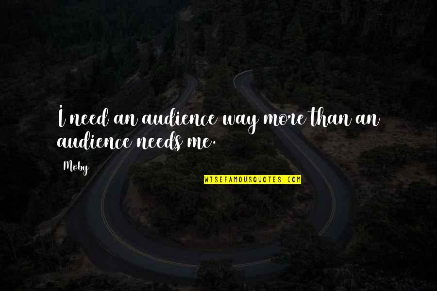 Statistics Numbers Quotes By Moby: I need an audience way more than an