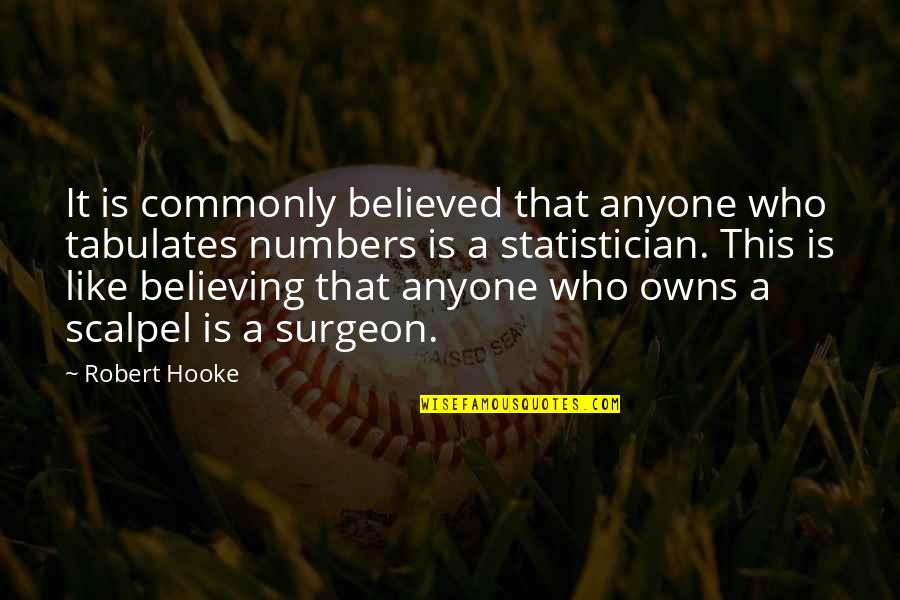Statistics Numbers Quotes By Robert Hooke: It is commonly believed that anyone who tabulates