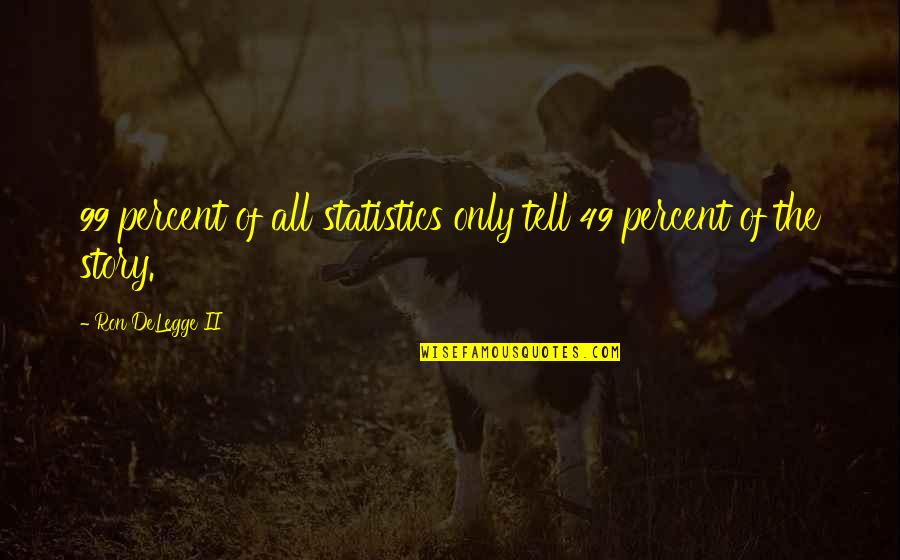 Statistics Numbers Quotes By Ron DeLegge II: 99 percent of all statistics only tell 49