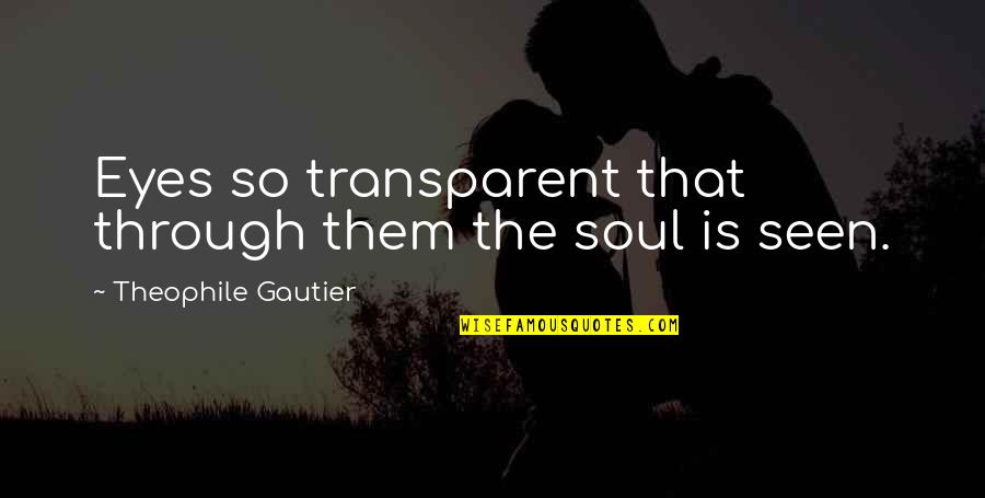 Statistics Numbers Quotes By Theophile Gautier: Eyes so transparent that through them the soul