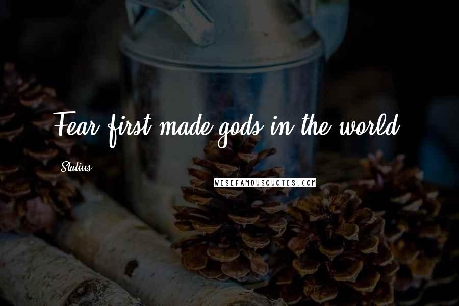 Statius quotes: Fear first made gods in the world.