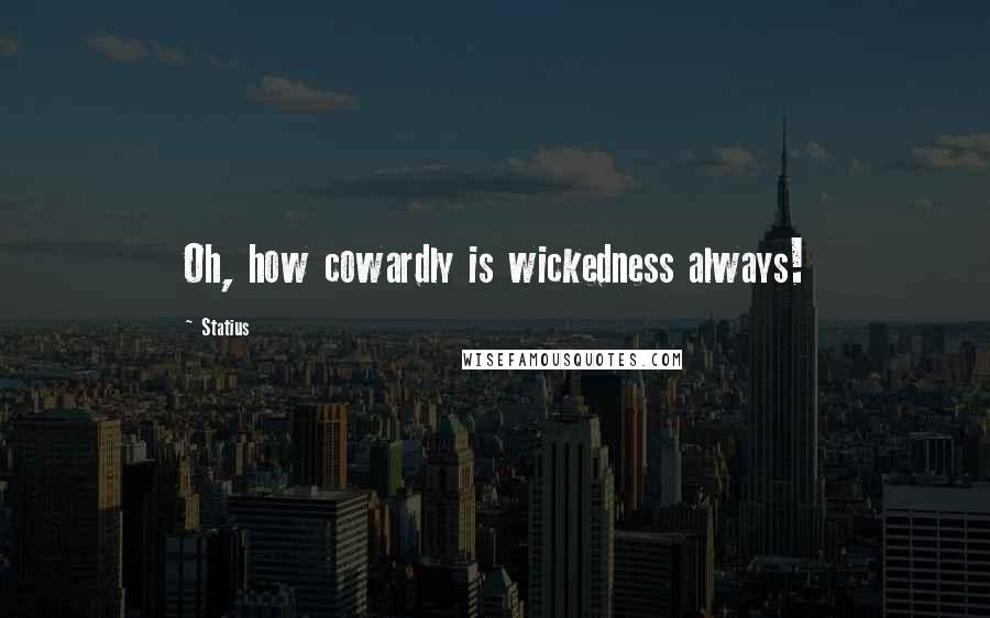Statius quotes: Oh, how cowardly is wickedness always!