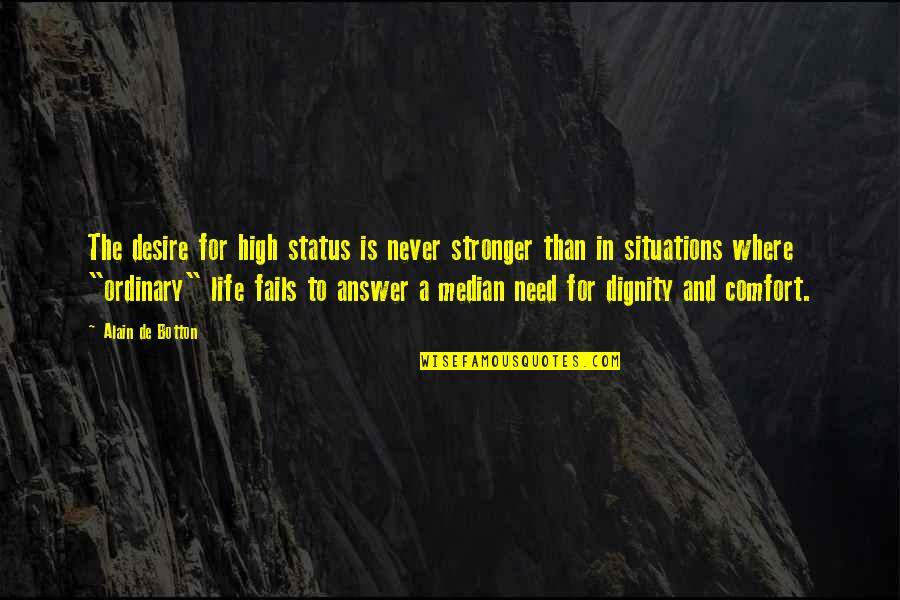 Status In Life Quotes By Alain De Botton: The desire for high status is never stronger