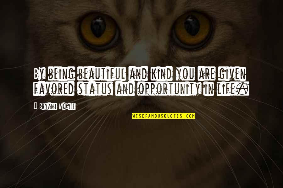 Status In Life Quotes By Bryant McGill: By being beautiful and kind you are given