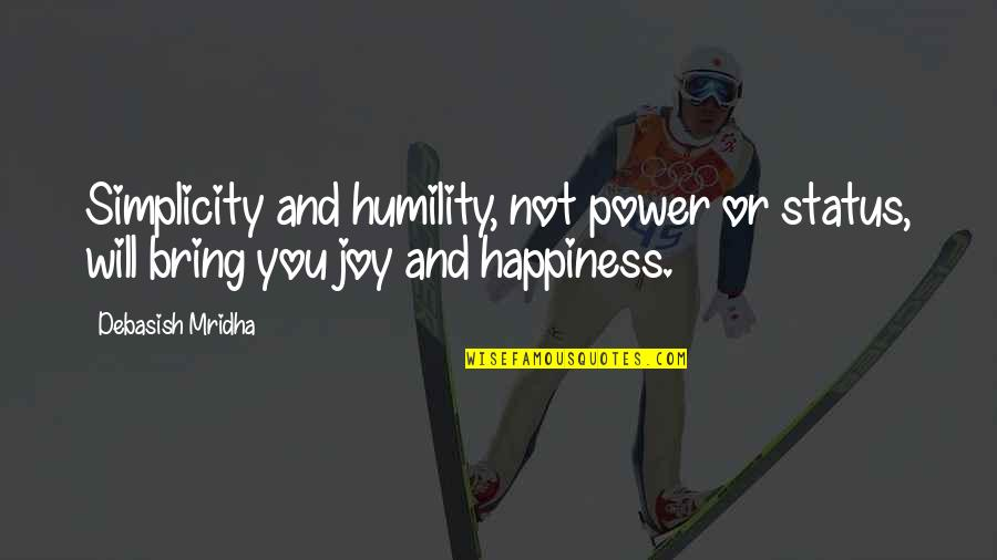 Status In Life Quotes By Debasish Mridha: Simplicity and humility, not power or status, will